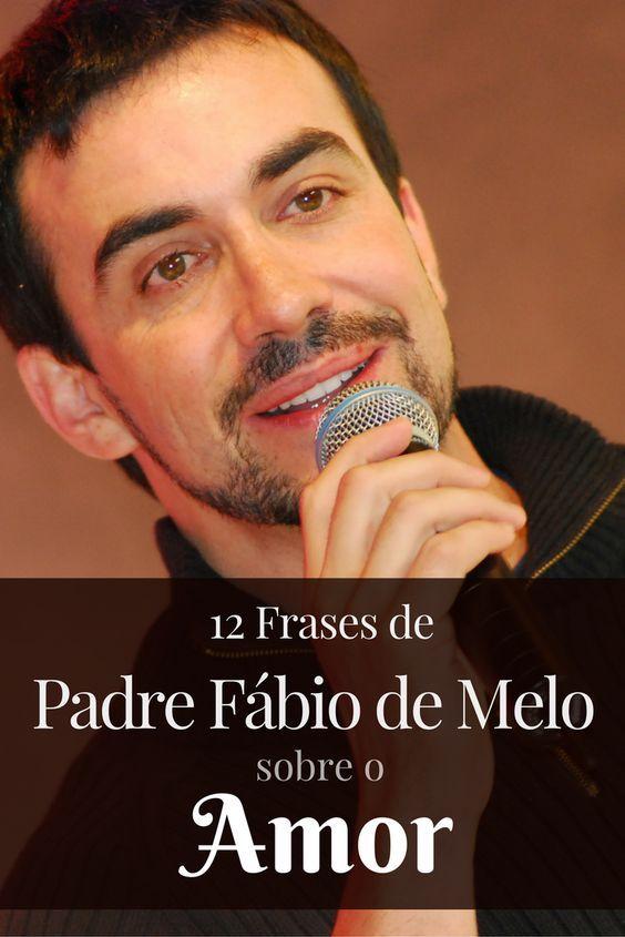 12 Frases De Padre Fabio De Melo Sobre O Amor Fabio De Melo
