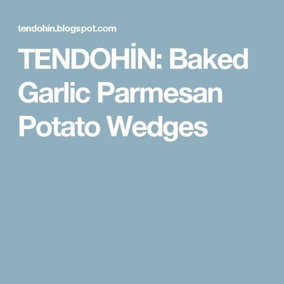 TENDOHİN: Baked Garlic Parmesan Potato Wedges