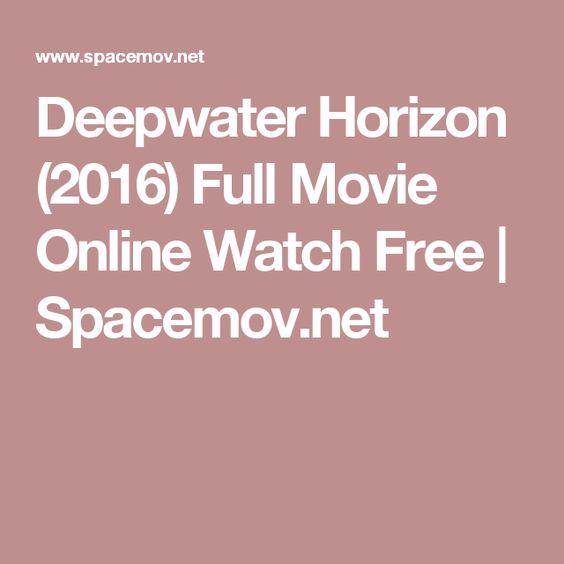 Deepwater Horizon (2016) Full Movie Online Watch Free | Spacemov ...
