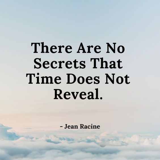 """ There are no secrets that time does not reveal. "" - Jean Racine  Follow Scott Rister for more #Quotes.  #MotivationalQuotes #InspirationalQuotes #Inspirational #Motivational #Inspiration #Motivation #Time #Secrets #Quote #QuoteOfTheDay #MondayMotivation #JeanRacine #USA"