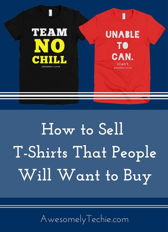 How To Sell T-Shirts That People Will Want to Buy | Awesomely Techie
