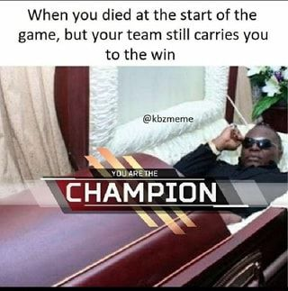 When You Died At The Start Of The Game But Your Team Still Carries You To The Win Kbzmeme Champion Va Ifunny In 2020 Funny Gaming Memes Gamer Humor Gaming Memes