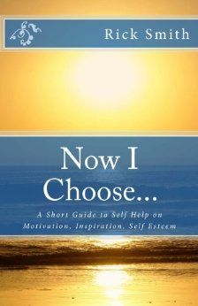 Amazon Books: Now I Choose...: A Short Guide to Self Help on Motivation, Inspiration, Self Esteem  http://www.amazon.com/Now-Choose-Motivation-Inspiration-Esteem/dp/1492246204/ref=sr_1_3?s=books=UTF8=1377540541=1-3=now+i+choose