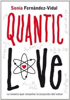 Te recomendamos 12 excelentes novelas de amor de la literatura actual: Quantic Love, de Sonia Fernandez-Vidal