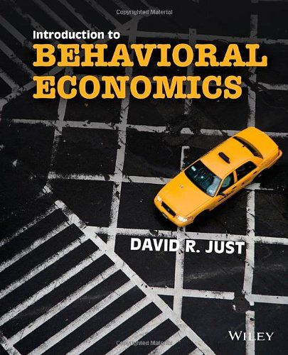 Introduction to behavioral economics : noneconomic factors that shape economic decisions / David R. Just