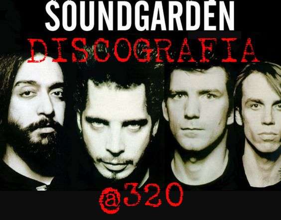 Soundgarden - Discografia 320 kbps  http://j.gs/27IT