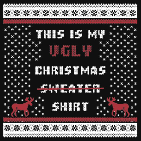 THIS IS MY UGLY CHRISTMAS SHIRT. THIS DESIGN AVAILABLE ON UNISEX T-SHIRT, HOODIES, PHONE CASE, MUG, AND 20 OTHER PRODUCTS.  CHECK THEM OUT.