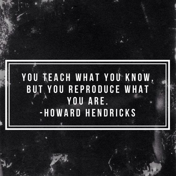 You teach what you know,  but you reproduce what you are.  -- Howard Hendricks pic.twitter.com/oNRVmS2qOr