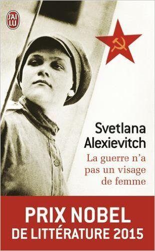 Amazon.fr - La guerre n'a pas un visage de femme - Prix Nobel de Littérature 2015 - Svetlana Alexievitch - Livres
