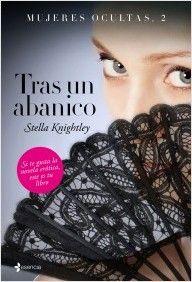 Mujeres ocultas, 2. Tras un abanico, de Stella Knightley. Una intensa novela erótica en la que se entrecruzan una trama contemporánea con una histórica en ...