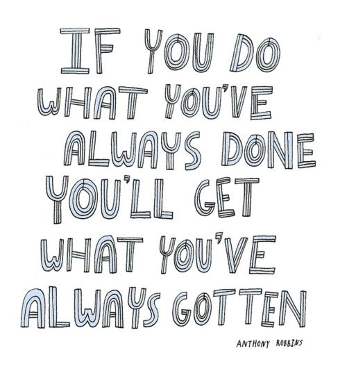 If you do what you've always........