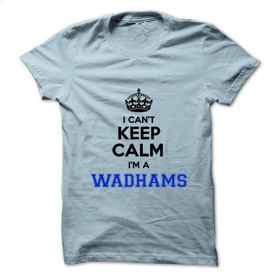 I cant keep calm Im a WADHAMS - #buy tee shirts. I cant keep calm Im a WADHAMS, cotton zip up hoodie,crop hoodies for women. OBTAIN LOWEST PRICE => https://www.sunfrog.com/Names/I-cant-keep-calm-Im-a-WADHAMS.html?id=67911
