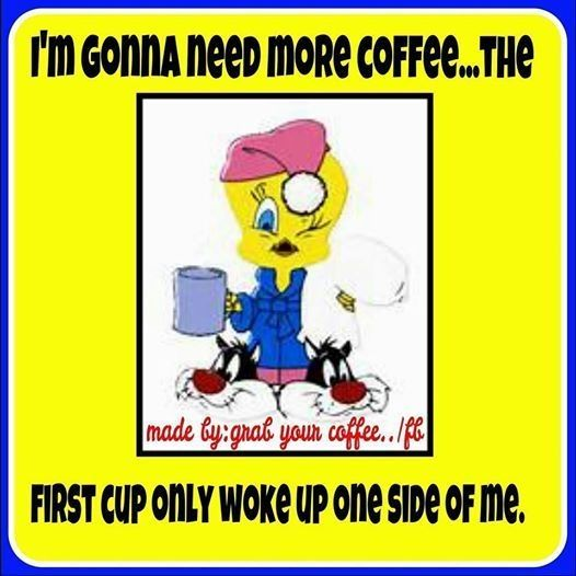 Im gonna need more coffee quotes quote coffee morning tweety bird morning quotes morning humor FB 09/27/2016