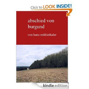 Abschied von Burgund. Roman (German Edition) by Hans Mühlethaler. $4.80. 221 pages. Author: Hans Mühlethaler
