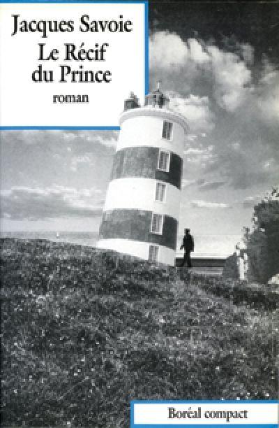 LE RÉCIF DU PRINCE Jacques Savoie #ROMAN #LIVRE #LITTERATURE #QUEBEC #BIBLIOUQAC http://go.uqac.ca/5gb9