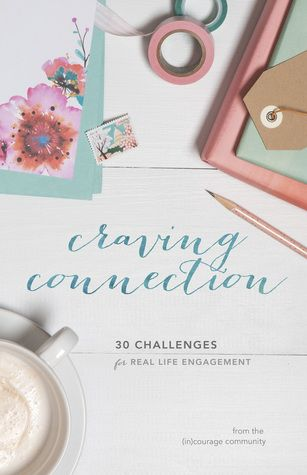 Craving Connection book - (in)courage community -- I love this community and this is a lovely book full of grace and reflections on connection.