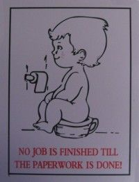 No job is finished till the paperwork is done