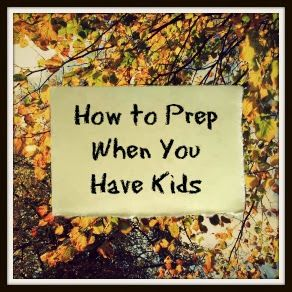 The Nerdy Survivalist: How to Prep When You Have Kids