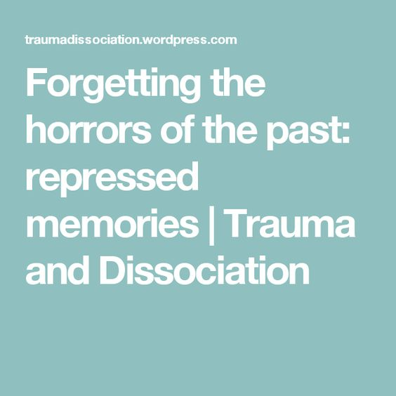 Forgetting the horrors of the past: repressed memories | Trauma and Dissociation