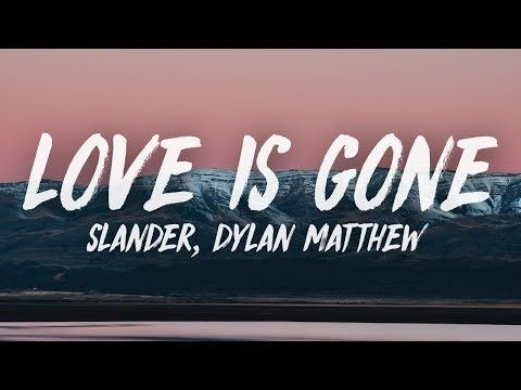 Slander Love Is Gone Lyrics Feat Dylan Matthew Youtube