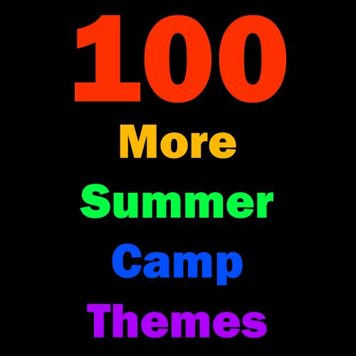 100 More Wildly Wonderful Summer Camp Themes Found On Summer