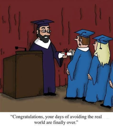 I will laugh my ass off if someone tells me this on graduation day.