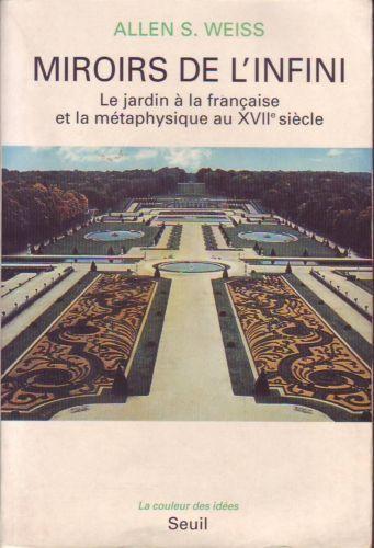 Miroirs De L'infini. Le jardin à la française et la métaphysique au XVIIème siècle - Luc Weissmuller