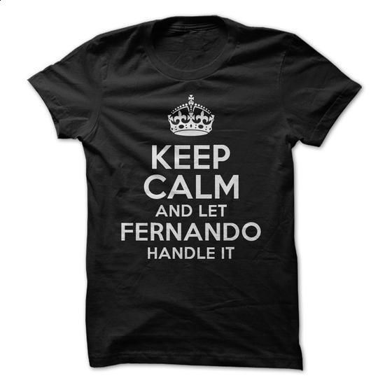 Keep calm and let Fernando handle it - #fashion tee #awesome hoodie. I WANT THIS => https://www.sunfrog.com/Funny/Keep-calm-and-let-Fernando-handle-it.html?68278