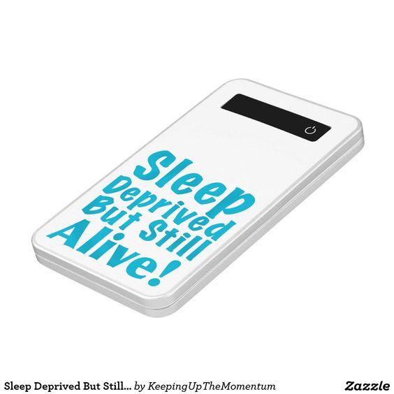 Sleep Deprived But Still Alive in Blue Power Bank