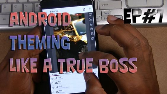 Android Themeing Like A True Boss ep#7