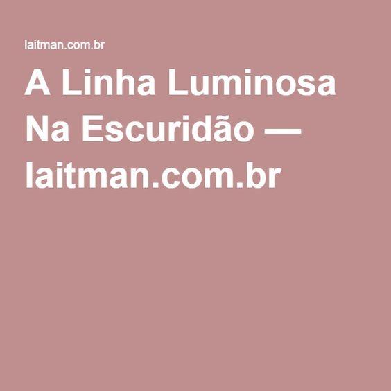 A Linha Luminosa Na Escuridão — laitman.com.br