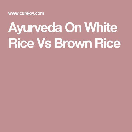 Ayurveda On White Rice Vs Brown Rice
