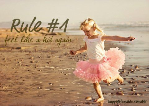 Rule 1 feel like a kid again happy life pinterest rule 1 feel like a kid again happy life pinterest happiness life guide and life rules ccuart Gallery