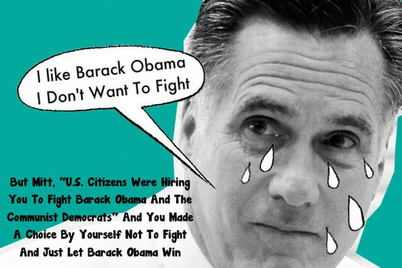 If Mitt Romney had taken off his diaper and rubber diaper draws that kept his urine from running down his legs when he peed himself and stood up to the good fight we were hiring him to do we wouldn't have Barack Obama right now.    http://teapartymainstreet.blogspot.com/: