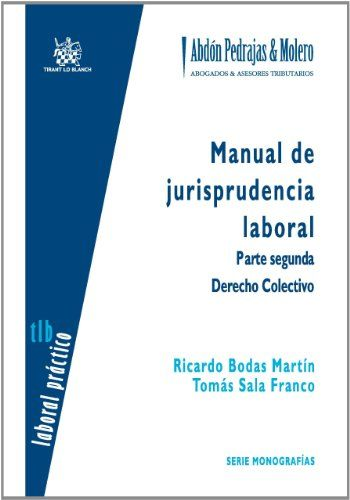 Manual de jurisprudencia laboral. Parte segunda, Derecho colectivo / Ricardo Bodas Martín, Tomás Sala Franco
