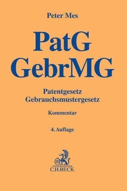 Patentgesetz, Gebrauchsmustergesetz : Kommentar / von Peter Mes.    4., neu bearbeitete Auflage     C.H. Beck, 2015