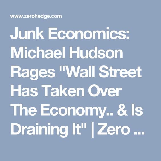 "Junk Economics: Michael Hudson Rages ""Wall Street Has Taken Over The Economy.. & Is Draining It"" 