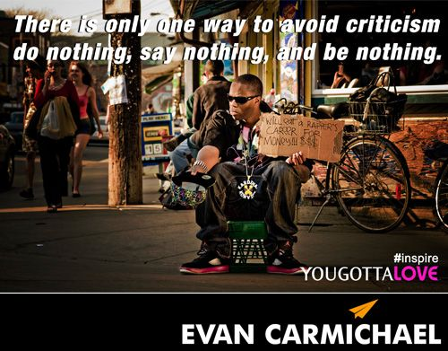 There is only one way to avoid criticism do nothing, say nothing, and be nothing. - http://www.evancarmichael.com/blog/2014/04/29/one-way-avoid-criticism-nothing-say-nothing-nothing/
