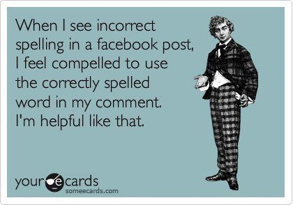 Seriously.: Giggle, Grammar Nazi, Grammar Police, I M Helpful, Text Messages, Funny Stuff, So True, Facebook Grammar, Incorrect Spelling