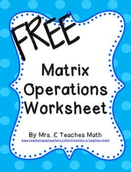 math worksheet : free matrix operations practice worksheet  success in secondary  : Adding And Subtracting Matrices Worksheets