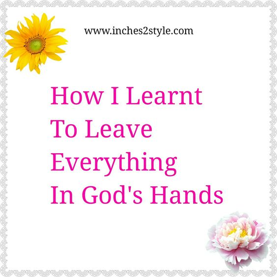 How I Learnt To Leave Everything in God's Hands