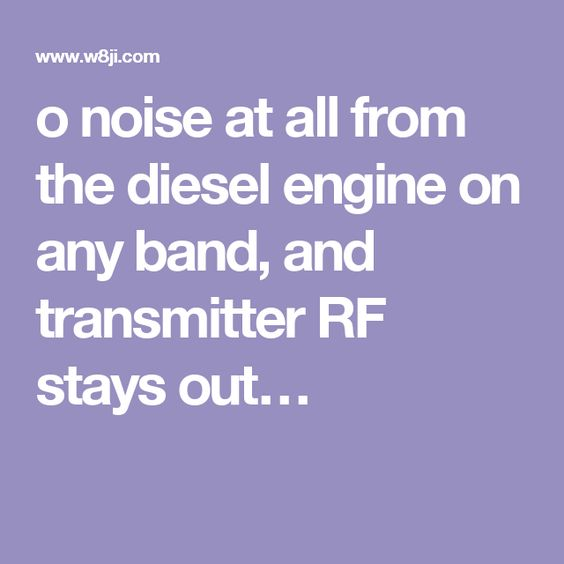 o noise at all from the diesel engine on any band, and transmitter RF stays out…