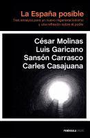 La España posible : tres ensayos para un nuevo regeneracionismo y una reflexión sobre el poder / César Molinas, Luis Garicano, Sansón Carrasco, Carles Casajuana