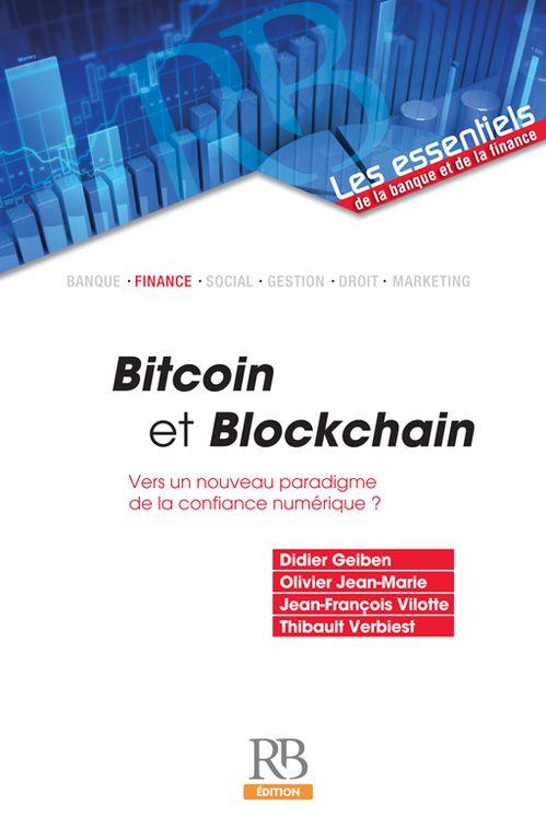 BITCOIN ET BLOCKCHAIN : VERS UN NOUVEAU PARADIGME DE LA CONFIANCE NUMÉRIQUE ? de Didier Geiben et al. Ni monnaie fiduciaire, ni moyen de paiement scriptural, le bitcoin est une monnaie électronique inclassable dans l'arsenal des moyens de paiement. Le bitcoin et son protocole associé la Blockchain sont fondés sur une technologie disruptive des échanges sur un réseau distribué et « indélébile » : ils permettent de vérifier, réaliser et enregistrer des transferts en temps réel... Cote : 5-4721…