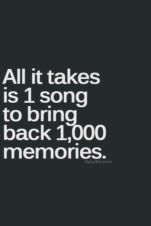 This is so true! There is one song that comes on the radio, and all these memories start pouring in!