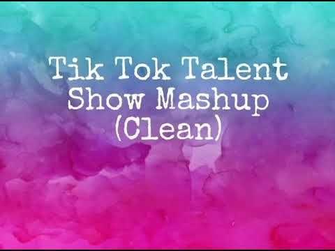 Tik Tok Talent Show Mashup Clean Tik Tok Music Talent Show Mashup