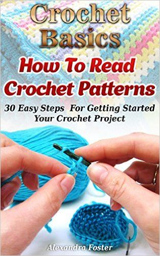 Crochet Basics: How To Read Crochet Patterns. 30 Easy Steps For Getting Started Your Crochet Project: ( Learn to Read Crochet Patterns, Charts, and Graphs, ... Tunisian Crochet, Toymaking Book 1) - Kindle edition by Alexandra Foster. Crafts, Hobbies & Home Kindle eBooks @ Amazon.com.