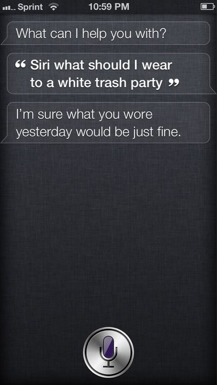 """I just asked Siri the same question and she said"""" What's wrong with what your wearing now?"""" No she didn't so then I started to argue with her!!"""