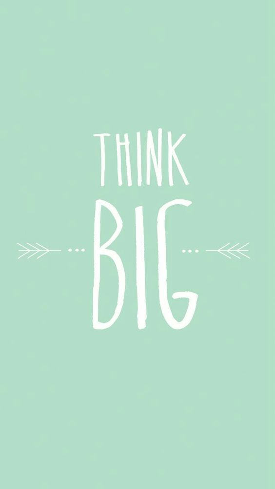 Dream big, think bigger!