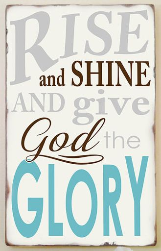 Give God the glory... ♫ Rise and shine and give God the glory! ♫ | This Christian word art sign ($75.00) is completely hand painted to order on a pine board, shown here in antique white, with the lettering in light gray, brown and robin's egg blue/tourquoise (custom colors are also available). | © ToeFishArt